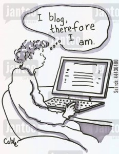 'I blog, therefore I am.'